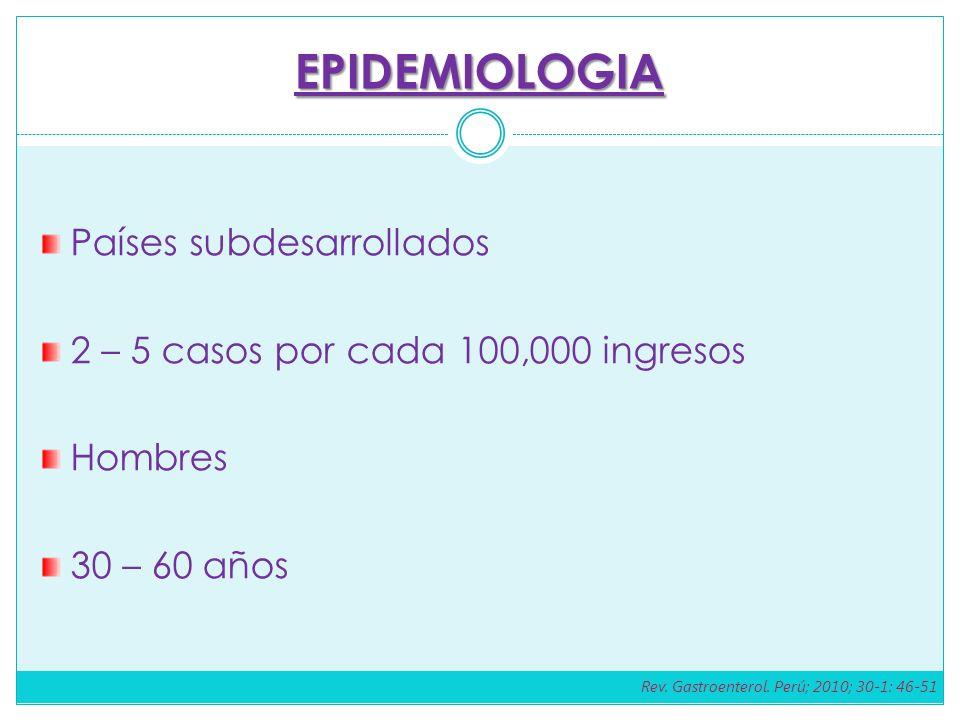 EPIDEMIOLOGIA Países subdesarrollados 2 – 5 casos por cada 100,000 ingresos Hombres 30 – 60 años Rev. Gastroenterol. Perú; 2010; 30-1: 46-51
