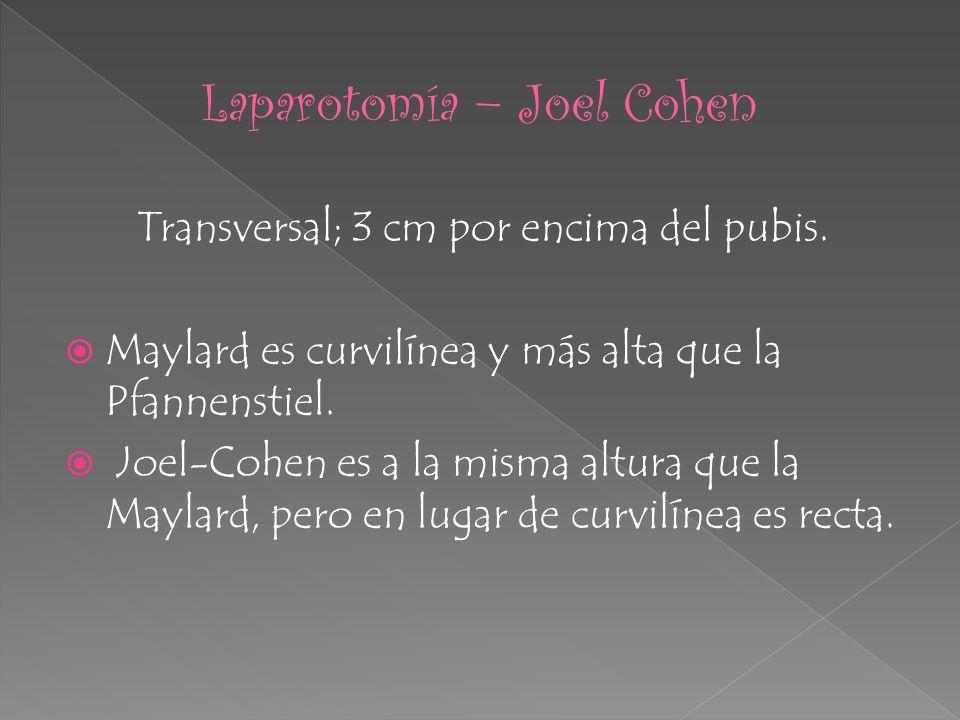 Transversal; 3 cm por encima del pubis. Maylard es curvilínea y más alta que la Pfannenstiel. Joel-Cohen es a la misma altura que la Maylard, pero en