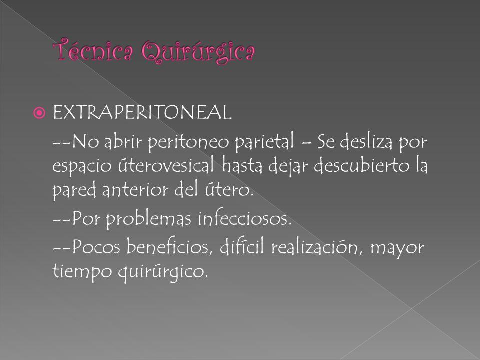 EXTRAPERITONEAL --No abrir peritoneo parietal – Se desliza por espacio úterovesical hasta dejar descubierto la pared anterior del útero. --Por problem