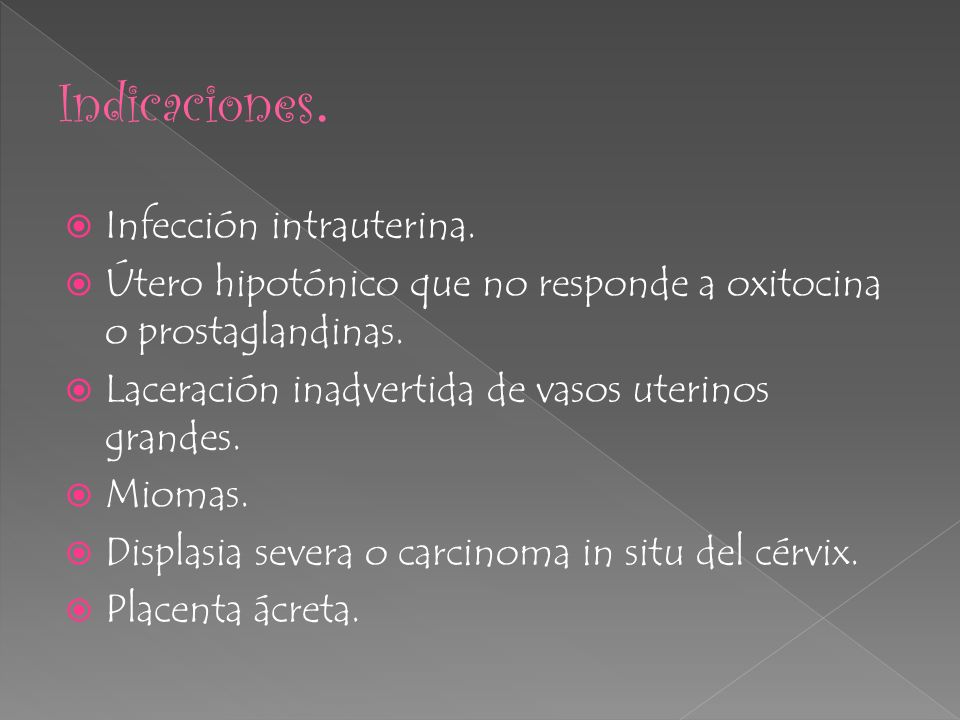 Infección intrauterina. Útero hipotónico que no responde a oxitocina o prostaglandinas. Laceración inadvertida de vasos uterinos grandes. Miomas. Disp