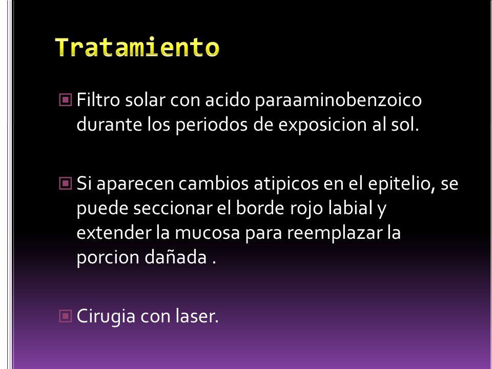 Filtro solar con acido paraaminobenzoico durante los periodos de exposicion al sol. Si aparecen cambios atipicos en el epitelio, se puede seccionar el