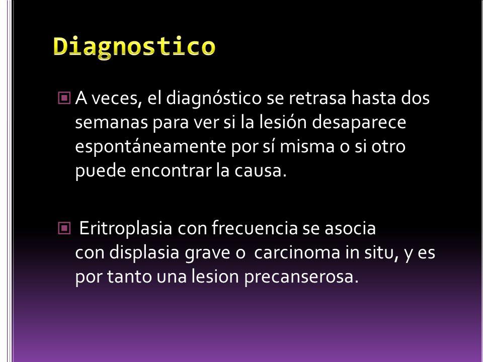 A veces, el diagnóstico se retrasa hasta dos semanas para ver si la lesión desaparece espontáneamente por sí misma o si otro puede encontrar la causa.