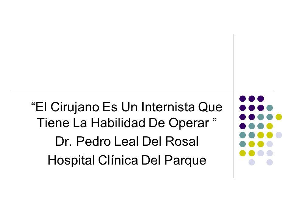 El Cirujano Es Un Internista Que Tiene La Habilidad De Operar Dr. Pedro Leal Del Rosal Hospital Clínica Del Parque