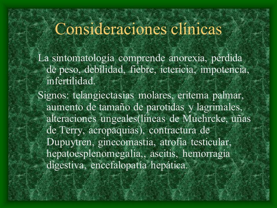 Consideraciones clínicas La sintomatología comprende anorexia, pérdida de peso, debilidad, fiebre, ictericia, impotencia, infertilidad. Signos: telang