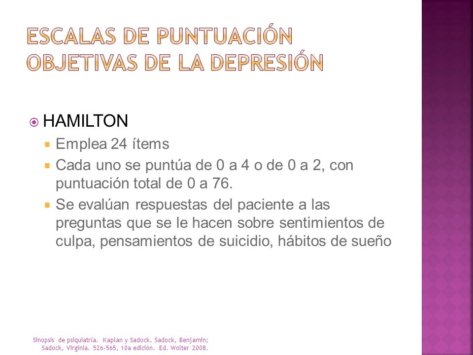HAMILTON Emplea 24 ítems Cada uno se puntúa de 0 a 4 o de 0 a 2, con puntuación total de 0 a 76. Se evalúan respuestas del paciente a las preguntas qu