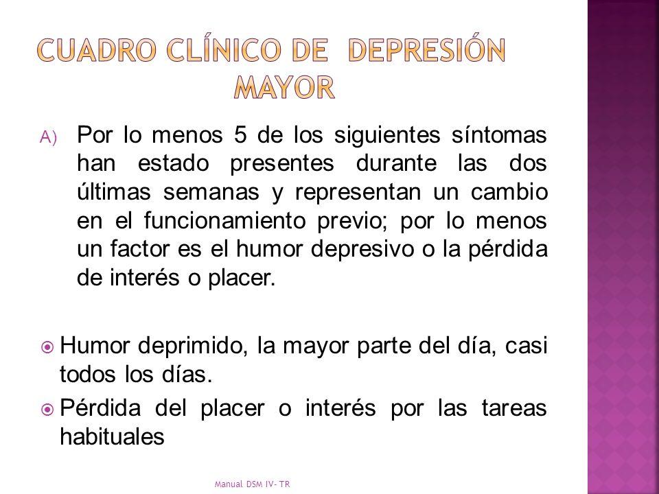 A) Por lo menos 5 de los siguientes síntomas han estado presentes durante las dos últimas semanas y representan un cambio en el funcionamiento previo;
