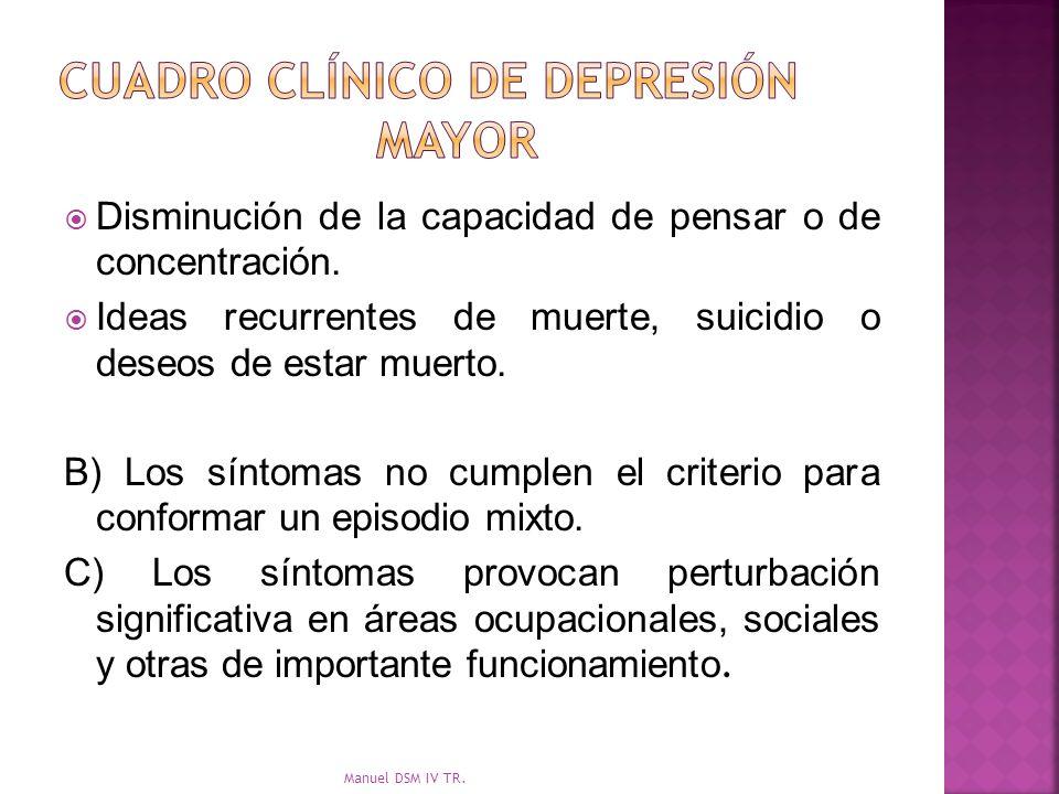Disminución de la capacidad de pensar o de concentración. Ideas recurrentes de muerte, suicidio o deseos de estar muerto. B) Los síntomas no cumplen e