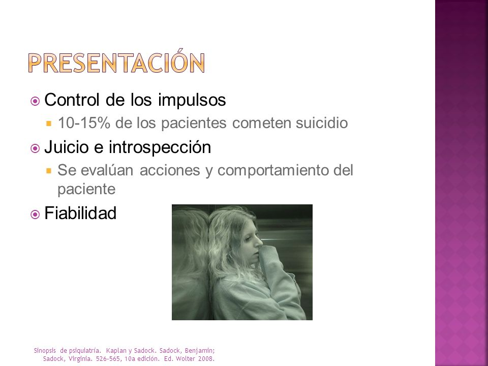Control de los impulsos 10-15% de los pacientes cometen suicidio Juicio e introspección Se evalúan acciones y comportamiento del paciente Fiabilidad S