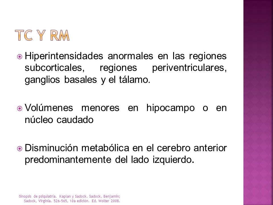 Hiperintensidades anormales en las regiones subcorticales, regiones periventriculares, ganglios basales y el tálamo. Volúmenes menores en hipocampo o