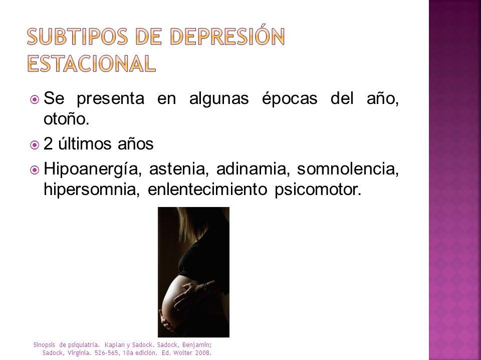 Se presenta en algunas épocas del año, otoño. 2 últimos años Hipoanergía, astenia, adinamia, somnolencia, hipersomnia, enlentecimiento psicomotor. Sin