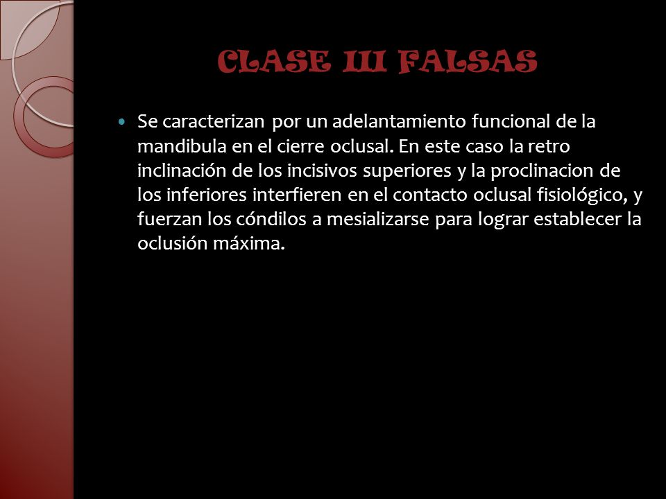 CLASE III FALSAS Se caracterizan por un adelantamiento funcional de la mandibula en el cierre oclusal. En este caso la retro inclinación de los incisi