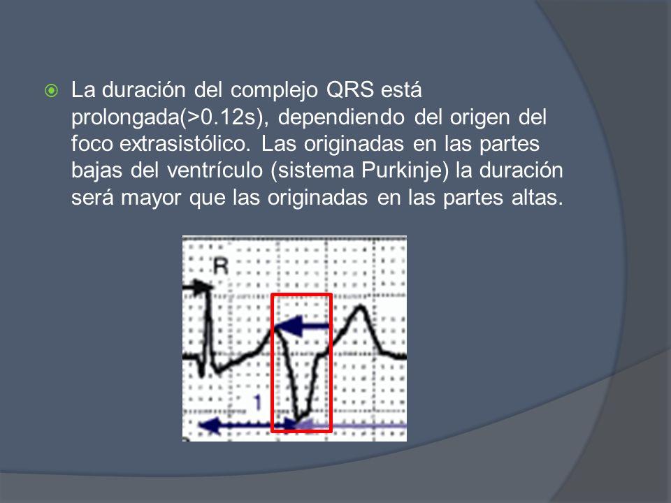La duración del complejo QRS está prolongada(>0.12s), dependiendo del origen del foco extrasistólico. Las originadas en las partes bajas del ventrícul