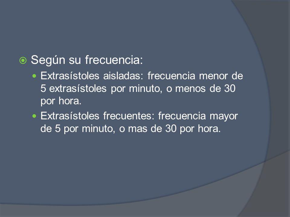 Según su frecuencia: Extrasístoles aisladas: frecuencia menor de 5 extrasístoles por minuto, o menos de 30 por hora. Extrasístoles frecuentes: frecuen