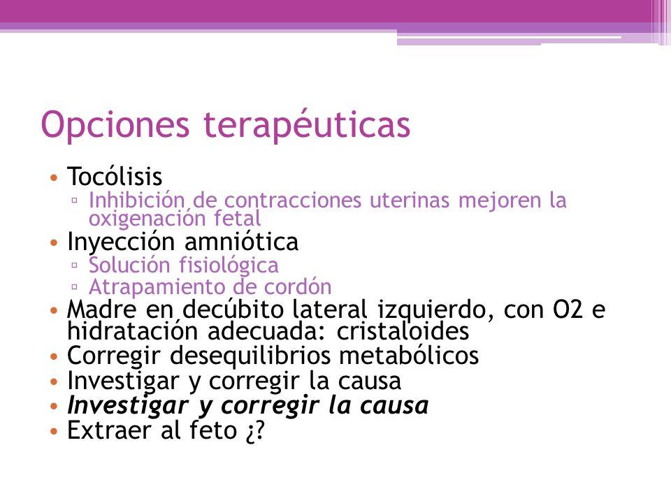 Opciones terapéuticas Tocólisis Inhibición de contracciones uterinas mejoren la oxigenación fetal Inyección amniótica Solución fisiológica Atrapamient