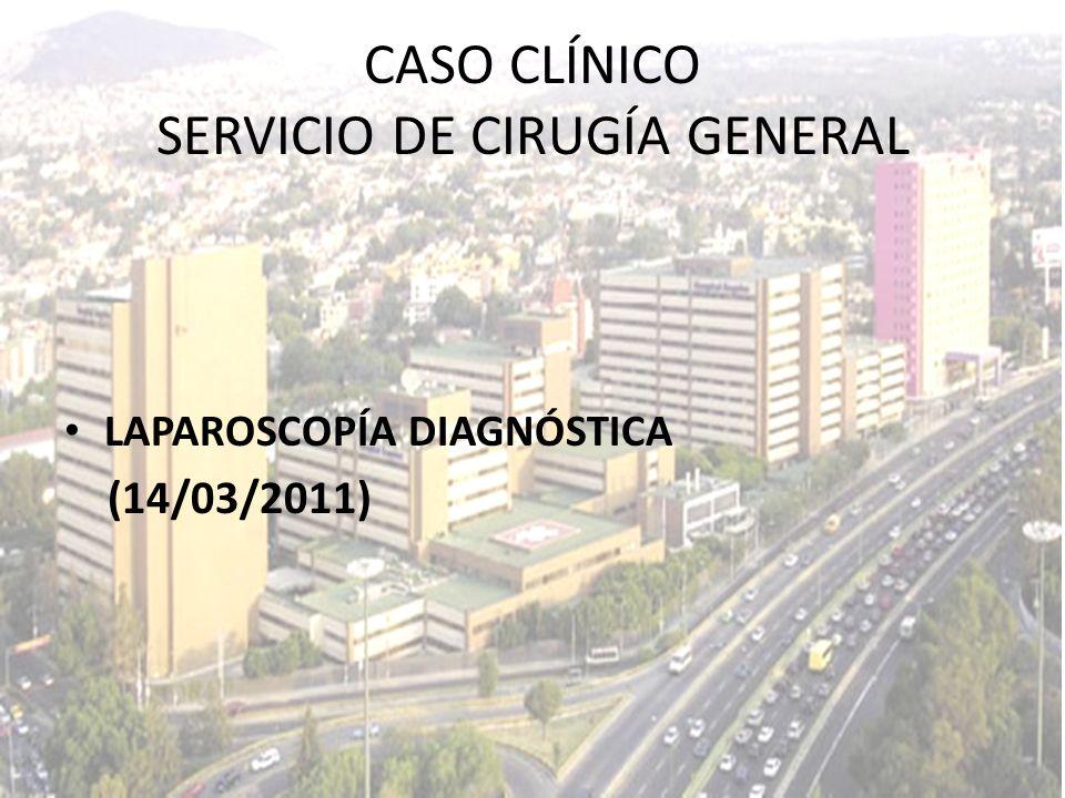 LAPAROSCOPÍA DIAGNÓSTICA (14/03/2011) CASO CLÍNICO SERVICIO DE CIRUGÍA GENERAL