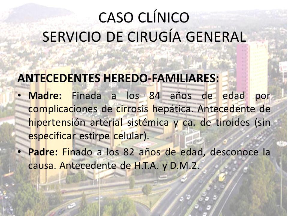 TP: 13.3 INR: 1.12 TPT: 27.10 Grupo y Rh: O, Positivo Glucosa: 94 mg/dl BUN: 51.5 mg/dl Urea: 110.3 mg/dl Creatinina: 3.22 mg/dl TGP: 10.8 U/L TGO: 9.4 U/L DHL: 199 U/L CASO CLÍNICO SERVICIO DE CIRUGÍA GENERAL