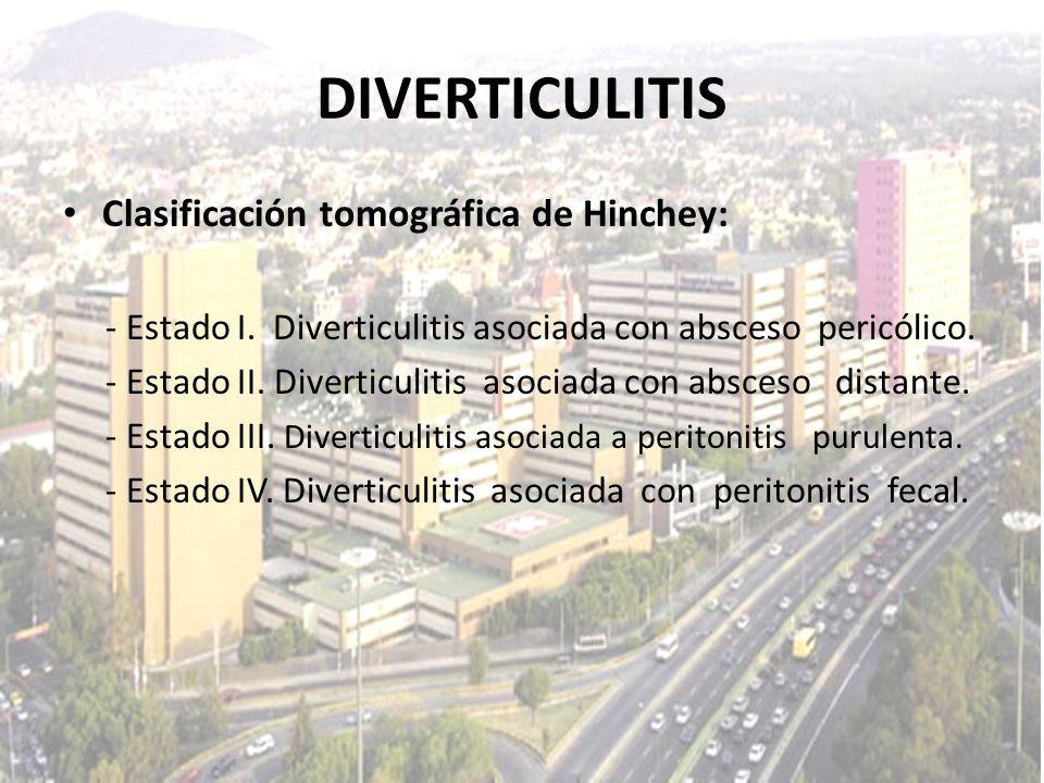 DIVERTICULITIS Clasificación tomográfica de Hinchey: - Estado I. Diverticulitis asociada con absceso pericólico. - Estado II. Diverticulitis asociada