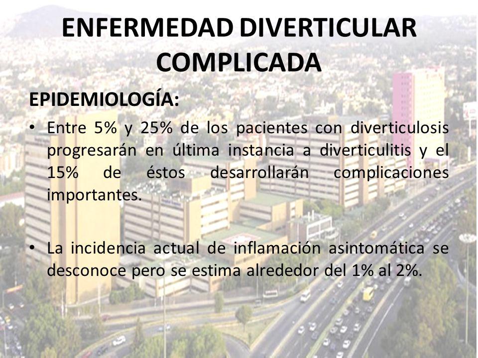 ENFERMEDAD DIVERTICULAR COMPLICADA EPIDEMIOLOGÍA: Entre 5% y 25% de los pacientes con diverticulosis progresarán en última instancia a diverticulitis