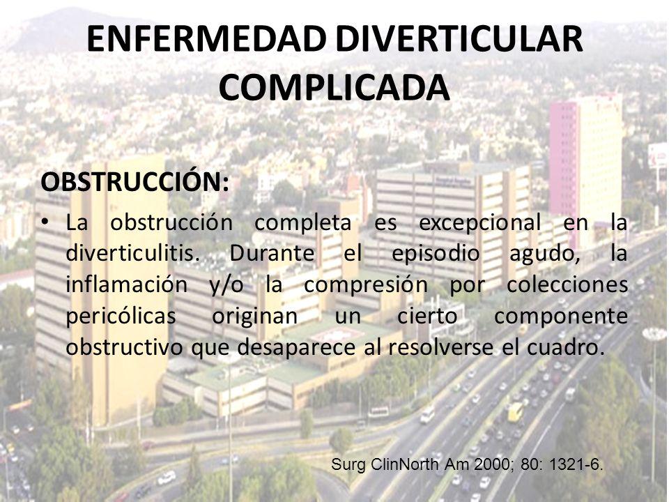 OBSTRUCCIÓN: La obstrucción completa es excepcional en la diverticulitis. Durante el episodio agudo, la inflamación y/o la compresión por colecciones