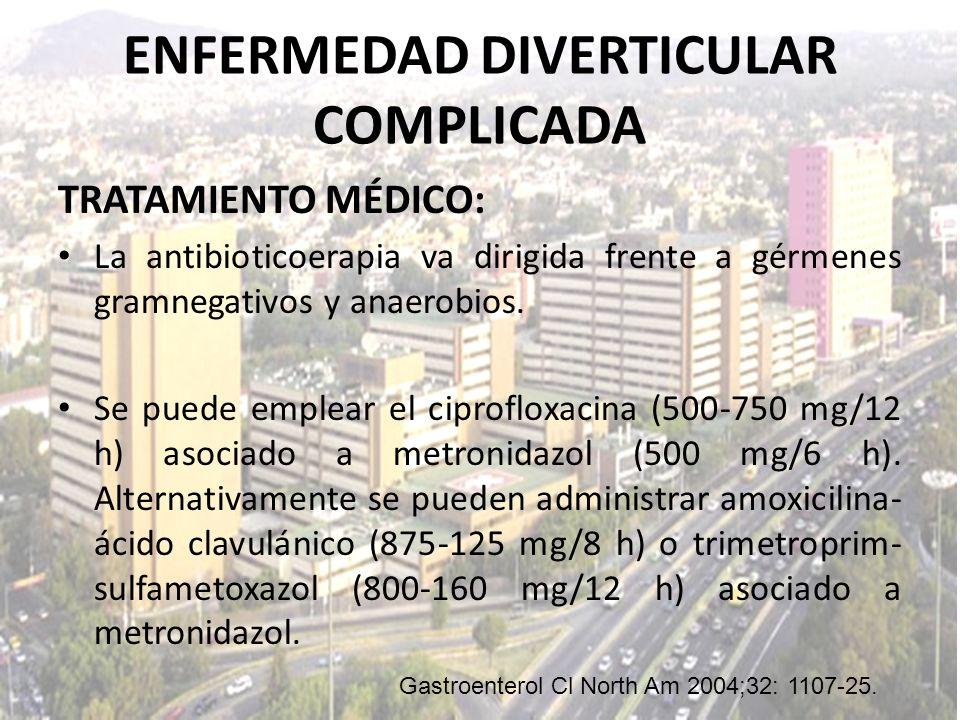 TRATAMIENTO MÉDICO: La antibioticoerapia va dirigida frente a gérmenes gramnegativos y anaerobios. Se puede emplear el ciprofloxacina (500-750 mg/12 h