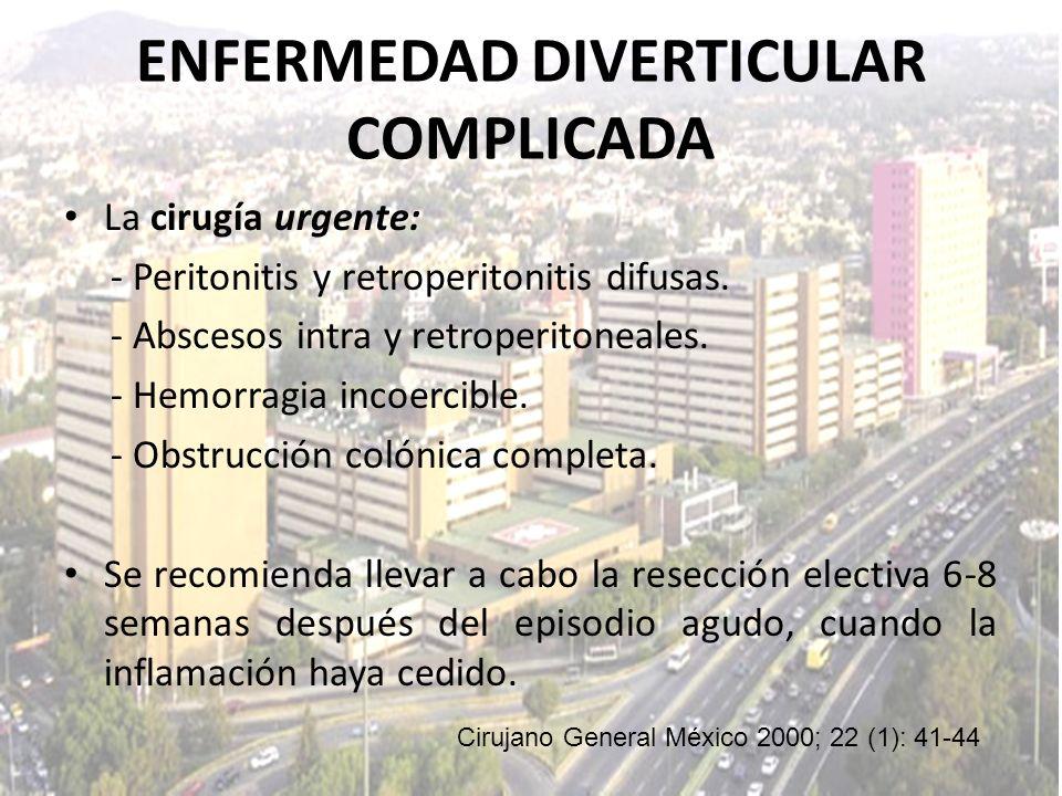 La cirugía urgente: - Peritonitis y retroperitonitis difusas. - Abscesos intra y retroperitoneales. - Hemorragia incoercible. - Obstrucción colónica c