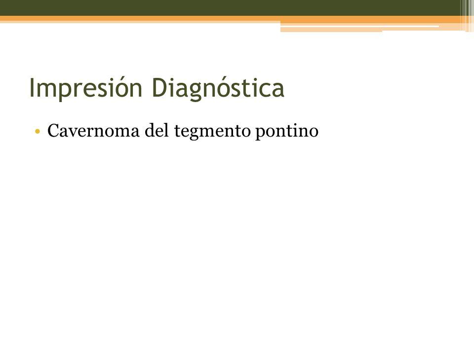 Impresión Diagnóstica Cavernoma del tegmento pontino