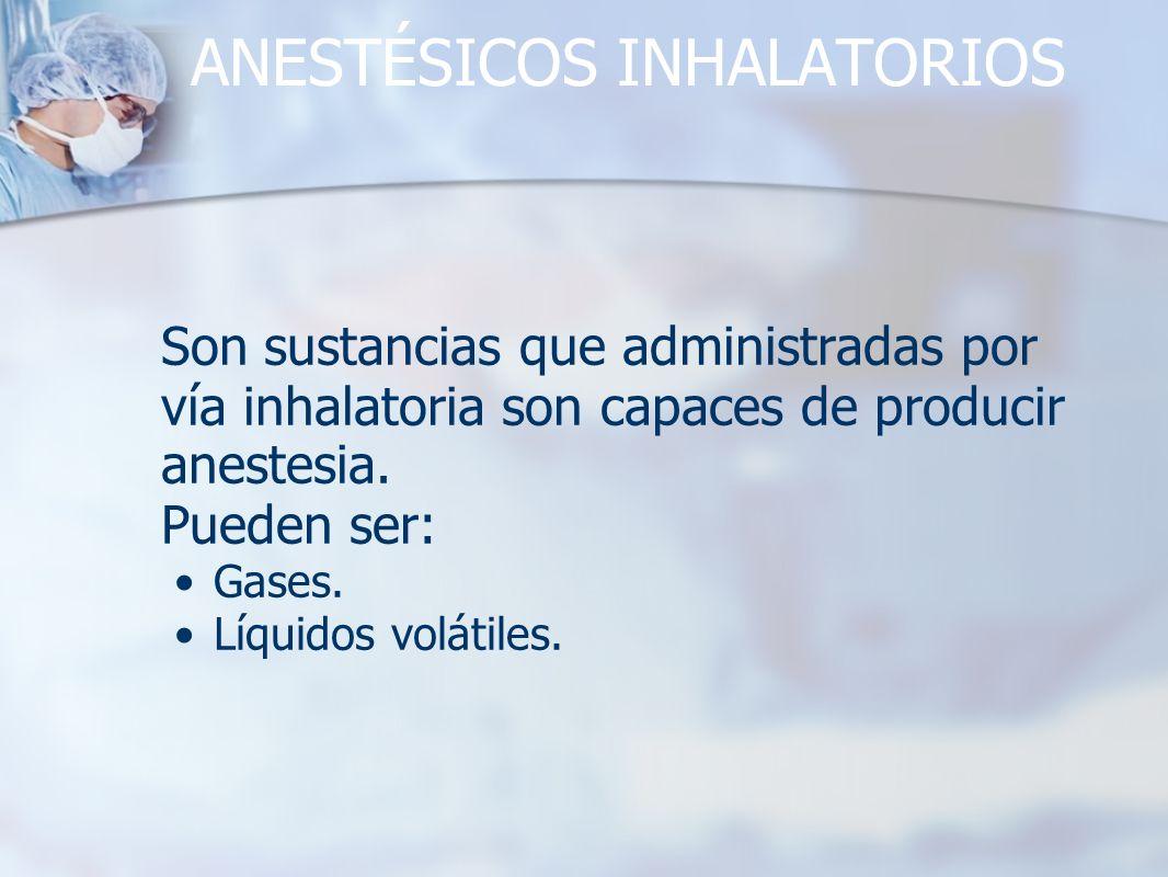 ANESTÉSICOS INHALATORIOS Son sustancias que administradas por vía inhalatoria son capaces de producir anestesia. Pueden ser: Gases. Líquidos volátiles