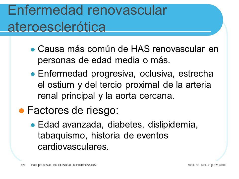 Enfermedad renovascular ateroesclerótica Causa más común de HAS renovascular en personas de edad media o más. Enfermedad progresiva, oclusiva, estrech