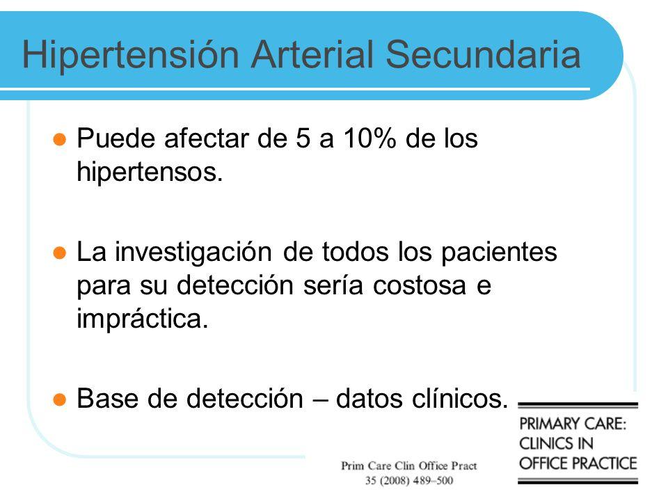 Hipertensión Arterial Secundaria Puede afectar de 5 a 10% de los hipertensos. La investigación de todos los pacientes para su detección sería costosa