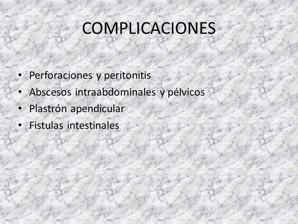 COMPLICACIONES Perforaciones y peritonitis Abscesos intraabdominales y pélvicos Plastrón apendicular Fistulas intestinales