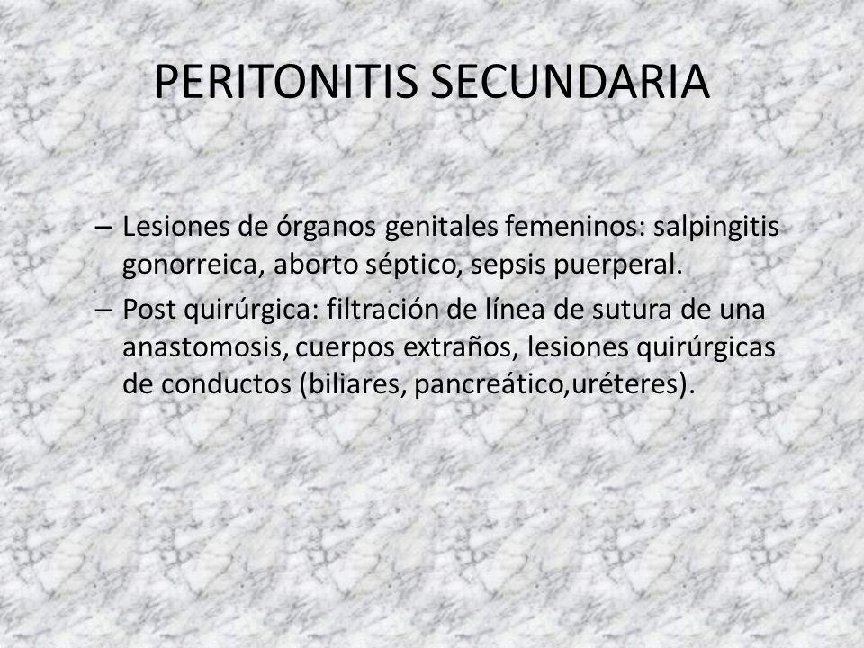 PERITONITIS SECUNDARIA – Lesiones de órganos genitales femeninos: salpingitis gonorreica, aborto séptico, sepsis puerperal. – Post quirúrgica: filtrac
