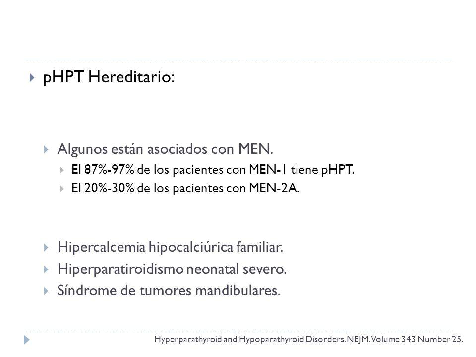 pHPT Hereditario: Algunos están asociados con MEN. El 87%-97% de los pacientes con MEN-1 tiene pHPT. El 20%-30% de los pacientes con MEN-2A. Hipercalc