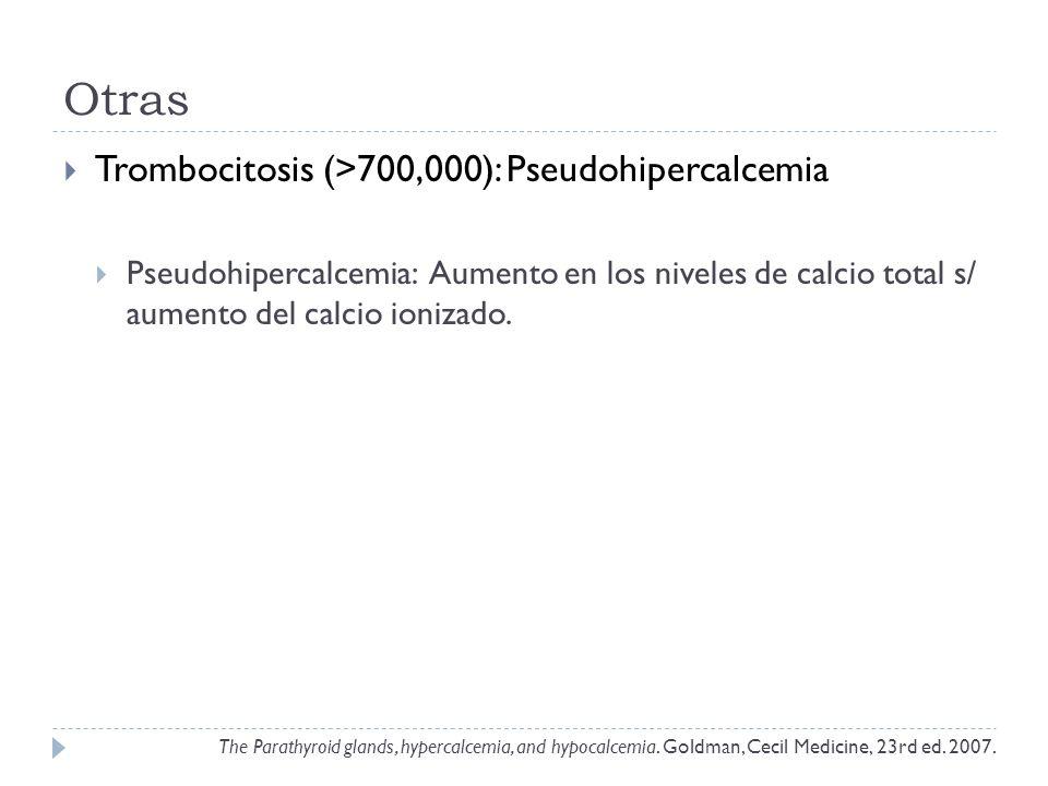 Otras Trombocitosis (>700,000): Pseudohipercalcemia Pseudohipercalcemia: Aumento en los niveles de calcio total s/ aumento del calcio ionizado. The Pa