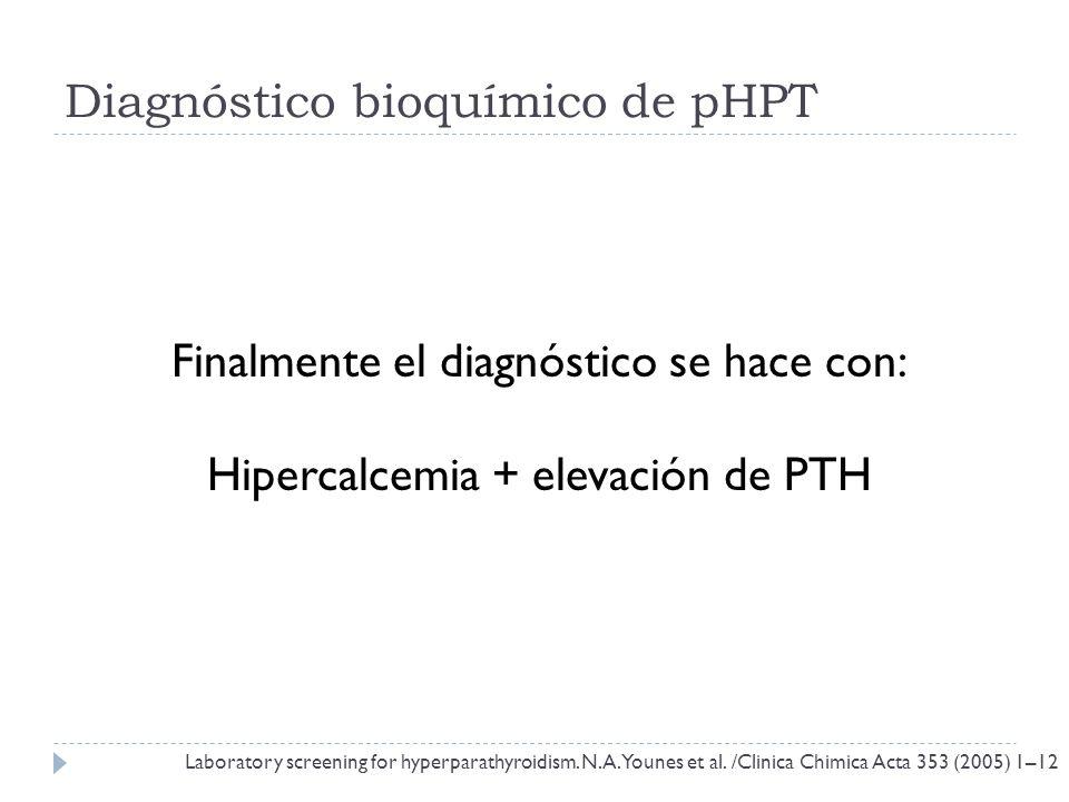 Diagnóstico bioquímico de pHPT El calcio sérico es la clave. En los pacientes con pHPT se encuentra ligeramente elevado. Este se modifica por la conce