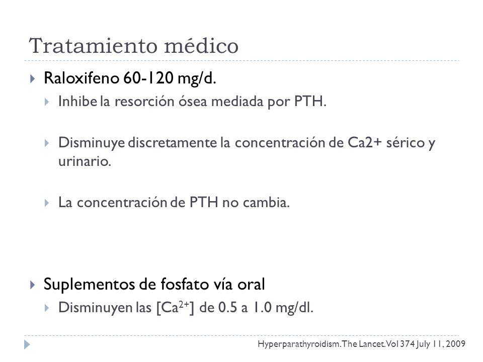 Tratamiento médico Raloxifeno 60-120 mg/d. Inhibe la resorción ósea mediada por PTH. Disminuye discretamente la concentración de Ca2+ sérico y urinari