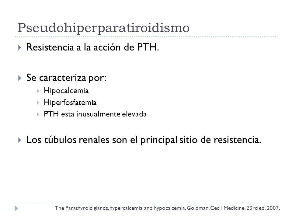 Pseudohiperparatiroidismo Resistencia a la acción de PTH. Se caracteriza por: Hipocalcemia Hiperfosfatemia PTH esta inusualmente elevada Los túbulos r