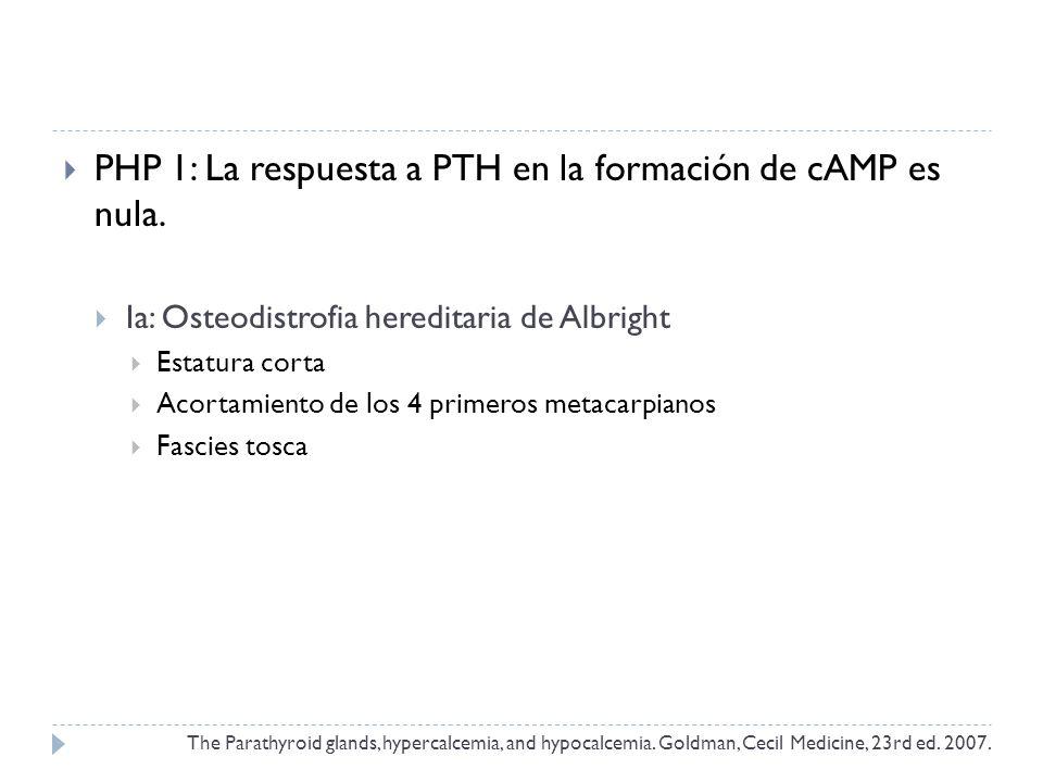 PHP 1: La respuesta a PTH en la formación de cAMP es nula. Ia: Osteodistrofia hereditaria de Albright Estatura corta Acortamiento de los 4 primeros me
