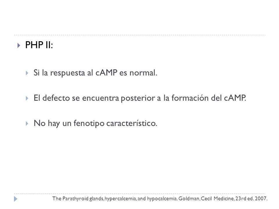 PHP II: Si la respuesta al cAMP es normal. El defecto se encuentra posterior a la formación del cAMP. No hay un fenotipo característico. The Parathyro