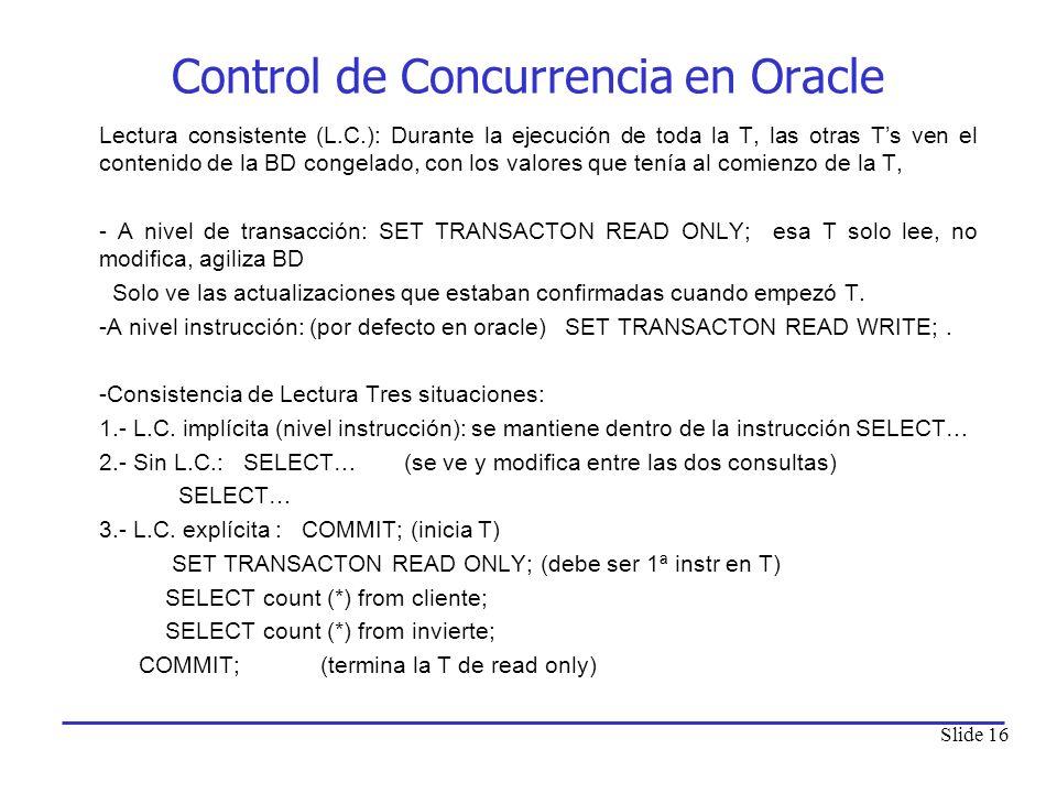 Slide 16 Lectura consistente (L.C.): Durante la ejecución de toda la T, las otras Ts ven el contenido de la BD congelado, con los valores que tenía al
