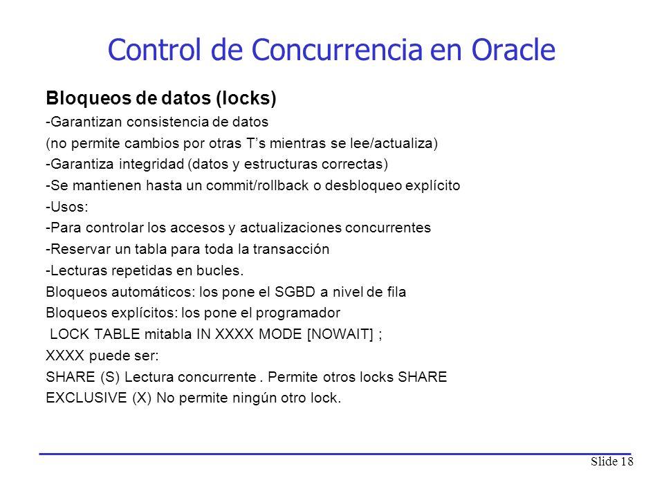 Slide 18 Bloqueos de datos (locks) -Garantizan consistencia de datos (no permite cambios por otras Ts mientras se lee/actualiza) -Garantiza integridad