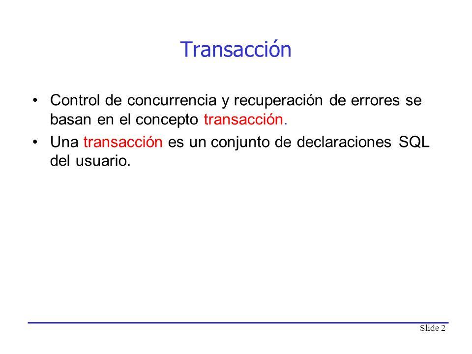 Slide 2 Transacción Control de concurrencia y recuperación de errores se basan en el concepto transacción. Una transacción es un conjunto de declaraci