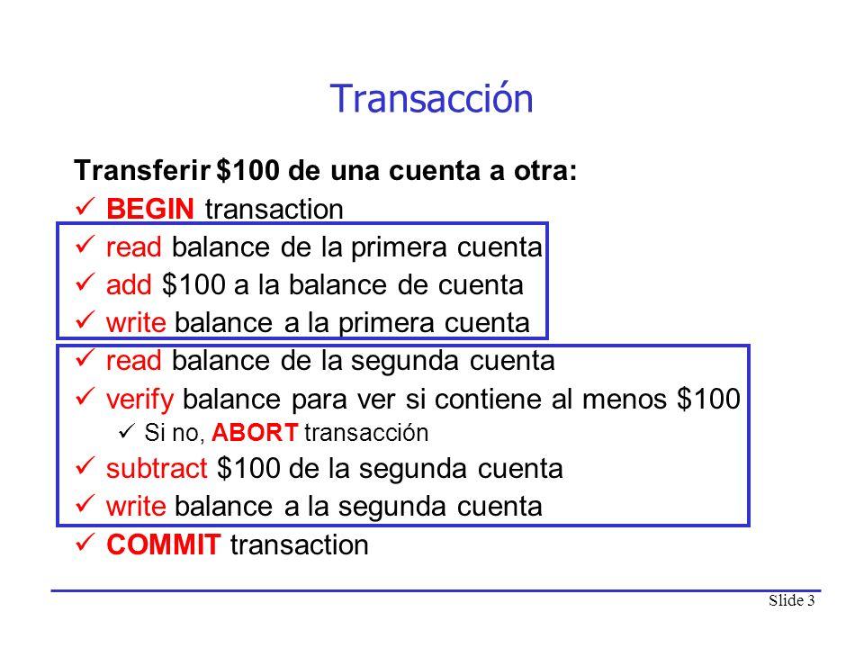 Slide 3 Transacción Transferir $100 de una cuenta a otra: BEGIN transaction read balance de la primera cuenta add $100 a la balance de cuenta write ba