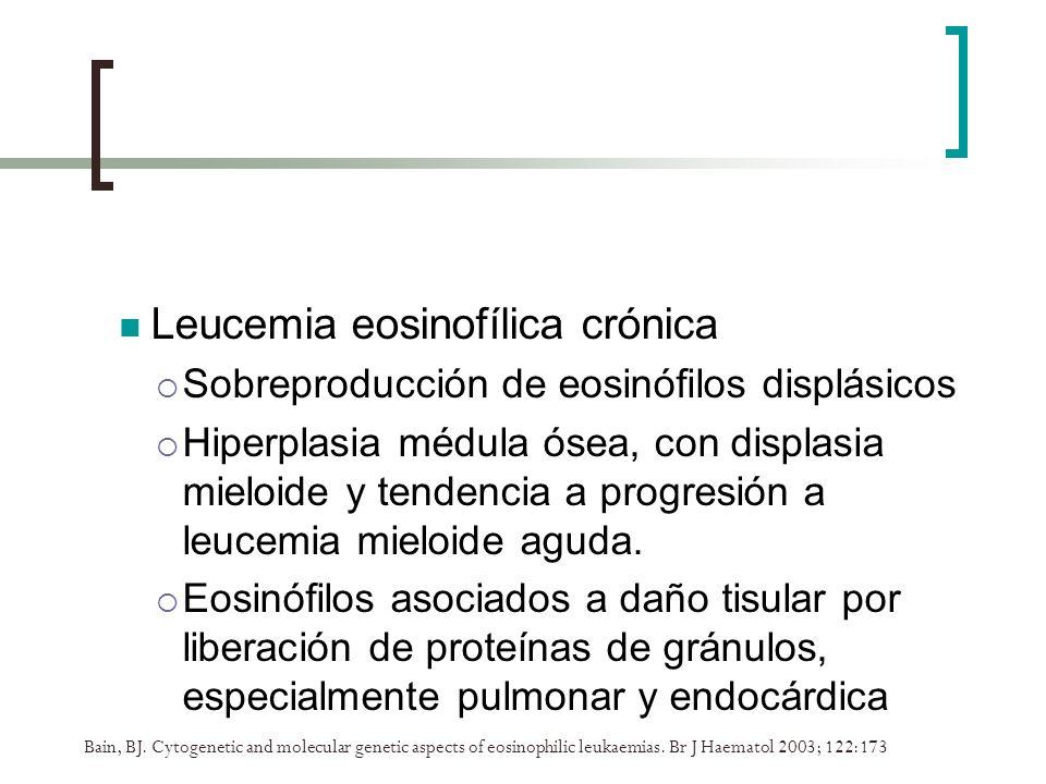 Bain, BJ. Cytogenetic and molecular genetic aspects of eosinophilic leukaemias. Br J Haematol 2003; 122:173 Leucemia eosinofílica crónica Sobreproducc