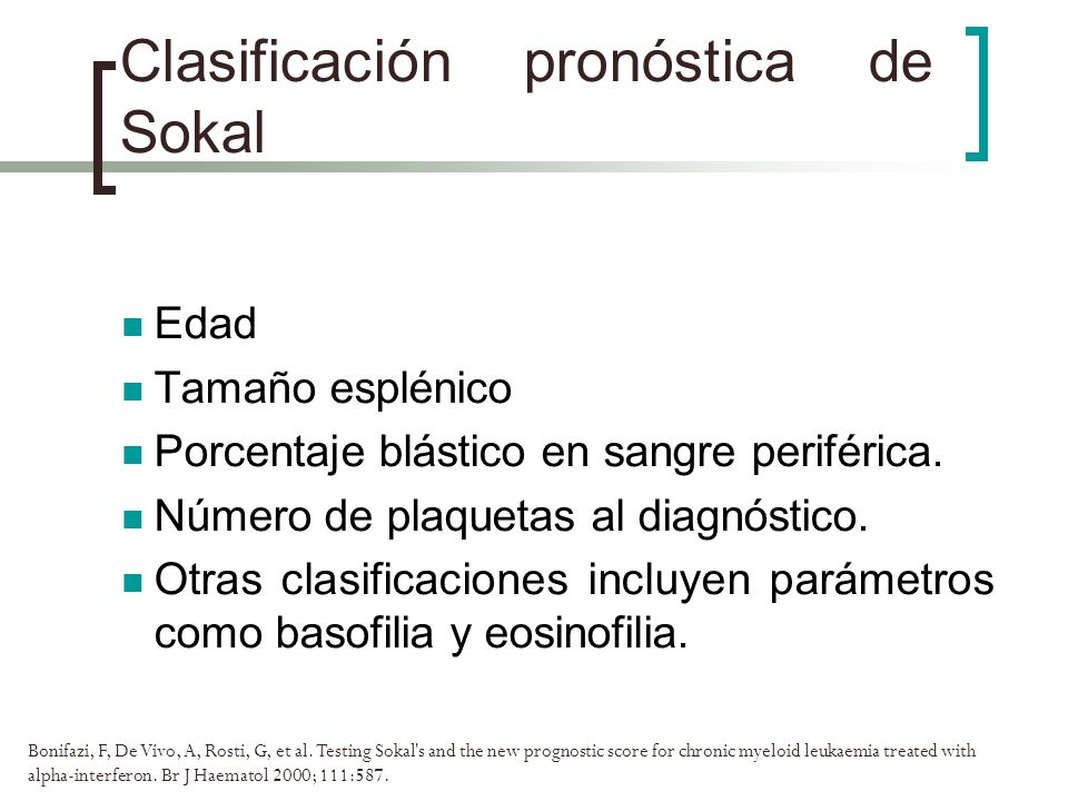 Clasificación pronóstica de Sokal Bonifazi, F, De Vivo, A, Rosti, G, et al. Testing Sokal's and the new prognostic score for chronic myeloid leukaemia