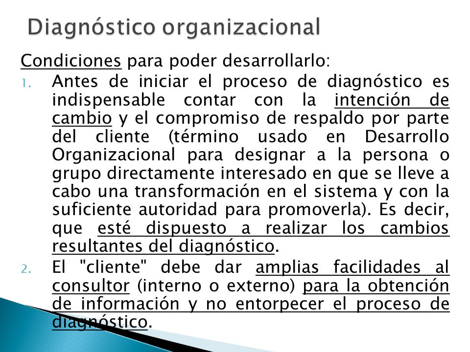 Condiciones para poder desarrollarlo: 1. Antes de iniciar el proceso de diagnóstico es indispensable contar con la intención de cambio y el compromiso