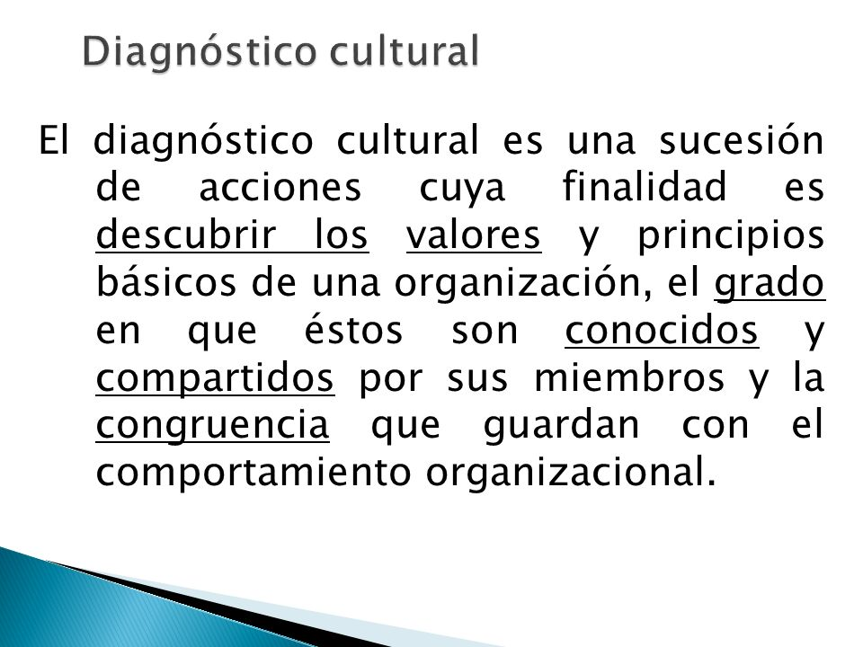 El diagnóstico cultural es una sucesión de acciones cuya finalidad es descubrir los valores y principios básicos de una organización, el grado en que