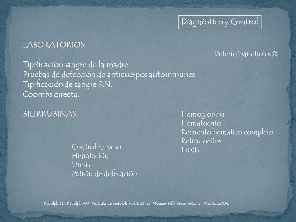 LABORATORIOS: Tipificación sangre de la madre. Pruebas de detección de anticuerpos autoinmunes. Tipificación de sangre RN. Coombs directa. BILIRRUBINA