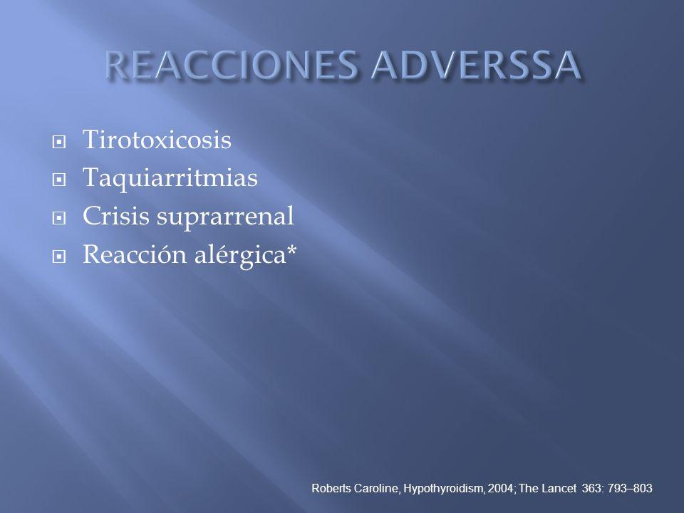 Tirotoxicosis Taquiarritmias Crisis suprarrenal Reacción alérgica* Roberts Caroline, Hypothyroidism, 2004; The Lancet 363: 793–803