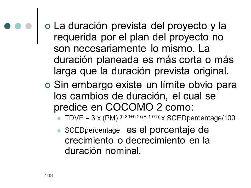 103 La duración prevista del proyecto y la requerida por el plan del proyecto no son necesariamente lo mismo.