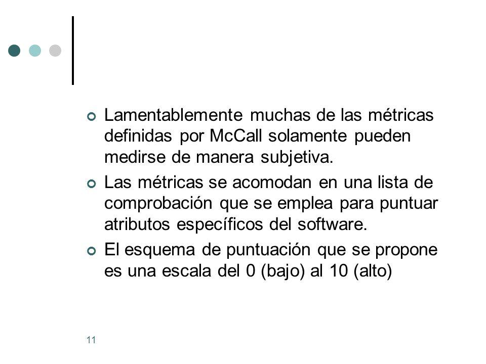 11 Lamentablemente muchas de las métricas definidas por McCall solamente pueden medirse de manera subjetiva.